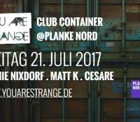 21.07.2017 // You Are Strange Club Container w/ Sophie Nixdorf & Matt K // Planke Nord, Mainz